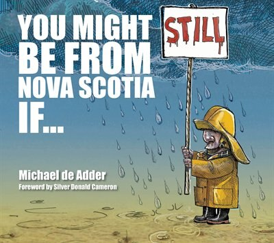 You Might Still Be From Nova Scotia If... by Michael De Adder