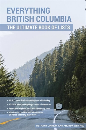 Everything British Columbia: The Ultimate Book Of Lists by Bethany Lindsay
