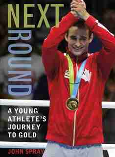 Next Round: A Young Athlete's Journey to Gold by John Spray
