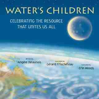 Les Enfants De L'eau: Celebrating the Resource That Unites Us All by Angèle Delaunois