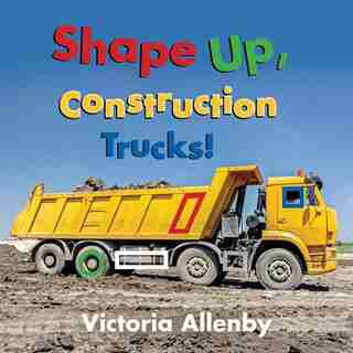 Shape Up, Construction Trucks! by Victoria Allenby