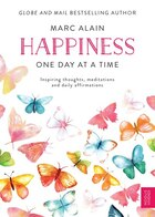 Book Happiness - One Day At A Time: Inspiring Thoughts, Meditations And Daily Affirmations by Marc Alain