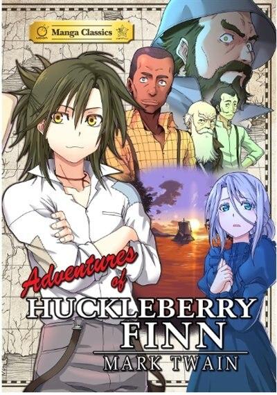 Manga Classics: The Adventures Of Huckleberry Finn: The Adventures Of Huckleberry Finn by Mark Twain