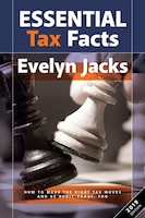 Essential Tax Facts 2019 Edition: How to make the Right Tax Moves and Be Audit-Proof, Too.