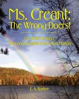 Ms. Creant: The Wrong Doers! Life With Women: The Long Awaited Instruction Manual.