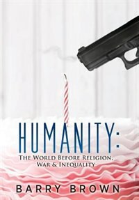 Humanity: The World Before Religion, War & Inequality