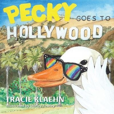 Pecky Goes To Hollywood by Tracie Klaehn