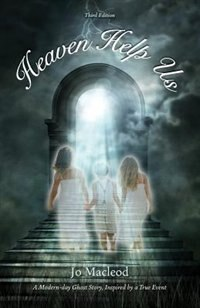 Heaven Help Us: A Modern-day Ghost Story, Inspired by a True Event by Jo Macleod