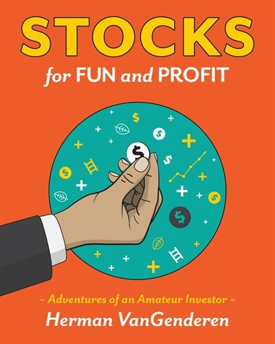 Stocks for Fun and Profit: Adventures of an Amateur Investor by Herman VanGenderen