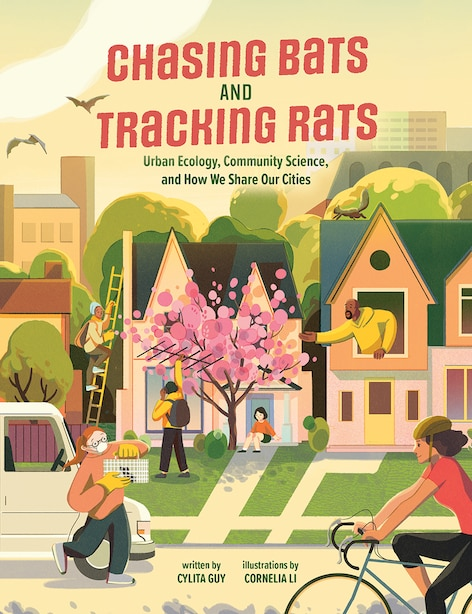 Chasing Bats And Tracking Rats: Urban Ecology, Community Science, And How We Share Our Cities by Cylita Guy