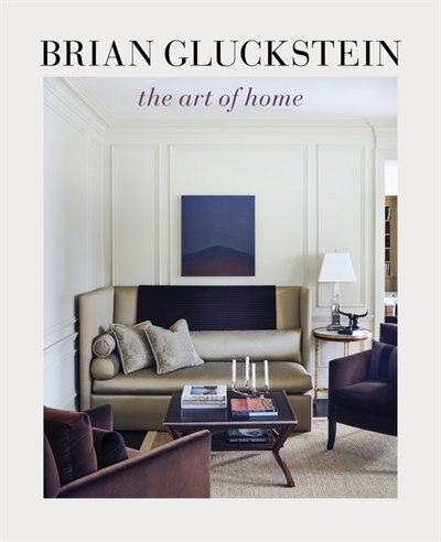 Brian Gluckstein: The Art Of Home by Brian Gluckstein