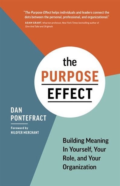 The Purpose Effect: Building Meaning In Yourself, Your Role, And Your Organization by Dan Pontefract