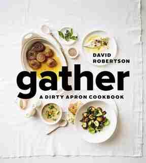 Gather: A Dirty Apron Cookbook by David Robertson