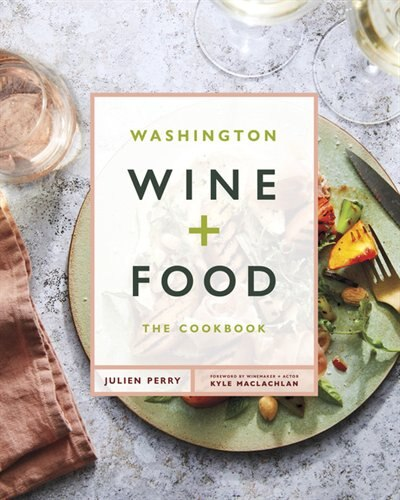 Washington Wine And Food: A Cookbook de Julien Perry