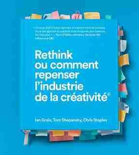 Rethink Ou Comment Repenser L'industrie De La Creativite de Ian Grais