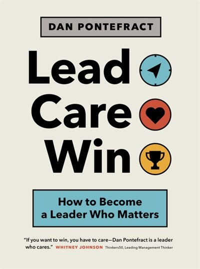 Lead. Care. Win.: How To Become A Leader Who Matters by Dan Pontefract