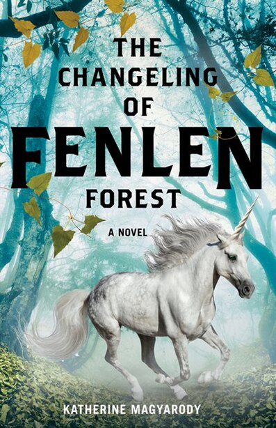 The Changeling Of Fenlen Forest by Katherine Magyarody