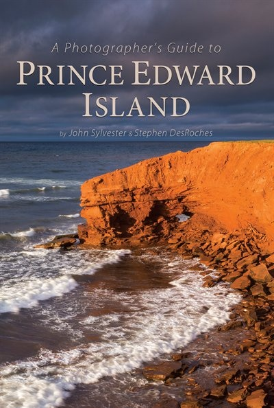A Photographer's Guide to Prince Edward Island by John Sylvester