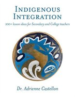 Indigenous Integration: 101+ Lesson Ideas for Secondary and College Teachers