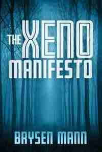 The Xeno Manifesto by Brysen Mann