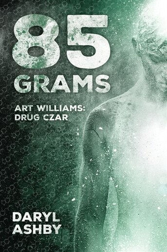 85 Grams: The Story of Art Williams - Drug Czar by Daryl Ashby