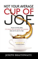 Not Your Average Cup of Joe: Rough or fine grind, it's your life, so make the change, one cup of…
