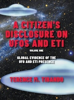 A Citizen's Disclosure on UFOs and ETI: BOOK ONE (Volume One)   Global Evidence of the UFO and ETI…