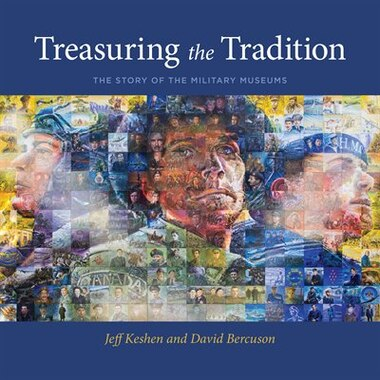 Treasuring the Tradition: The Story of the Military Museums by Jeff Keshen
