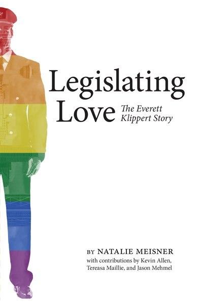 Legislating Love: The Everett Klippert Story by Natalie Meisner