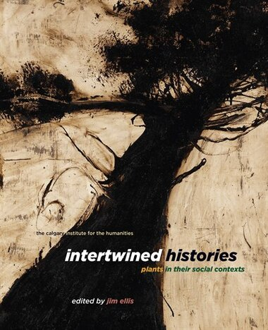 Intertwined Histories: Plants in Their Social Contexts by Jim Ellis