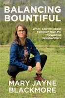 Balancing Bountiful: What I Learned About Feminism From My Polygamist Grandmothers