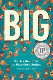 Big: Stories About Life In Plus-sized Bodies by Christina Myers