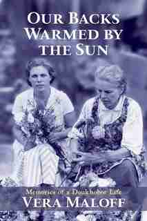 Our Backs Warmed By The Sun: Memories Of A Doukhobor Life by Vera Maloff