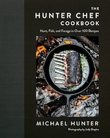 The Hunter Chef Cookbook: Signed Edition