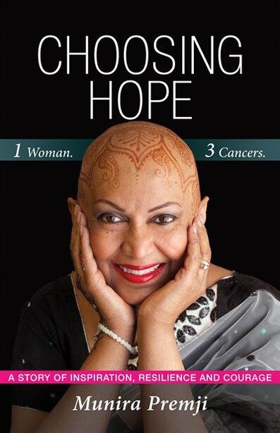 Choosing Hope: One Woman, Three Cancers by Munira Premji