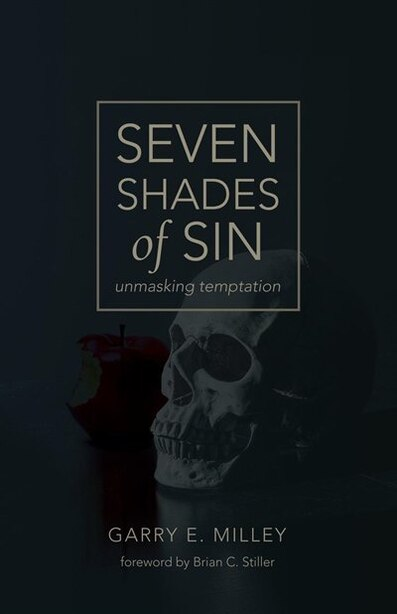 Seven Shades of Sin: unmasking temptation by Garry E. Milley