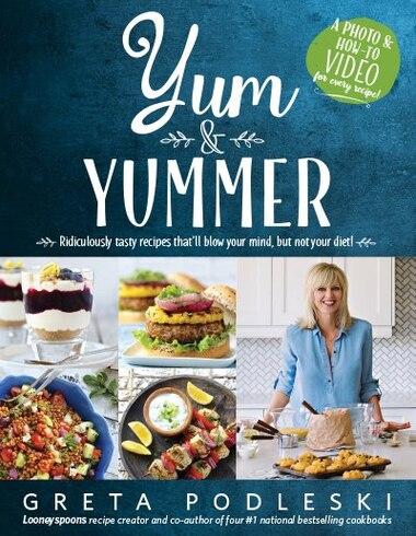 Yum & Yummer: Ridiculously tasty recipes that'll blow your mind, but... by Greta Podleski