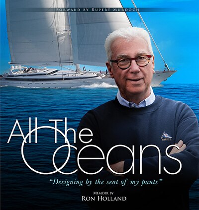 All The Oceans: Designing By The Seat Of My Pants by Ron Holland