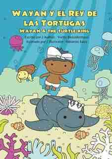 Wayan y el Rey de las Tortugas: Wayan and the Turtle King by Yvette Bezuidenhout