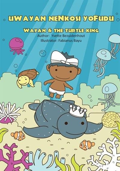 uWayan neNkosi yoFudu: Wayan and the Turtle King by Yvette Bezuidenhout