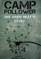 Camp Follower: One Army Brat's Story