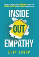 Inside Out Empathy: Explore the Underestimated Superpower Essential for Building, Developing, and…