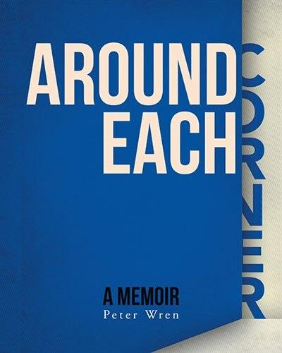 Around Each Corner: A Memoir by Peter Wren