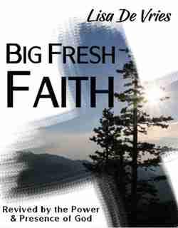Big Fresh Faith: Revived by the Power & Presence of God by Lisa De Vries