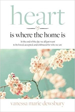 Heart Is Where the Home Is by Vanessa Marie Dewsbury
