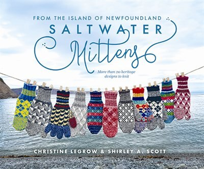Saltwater Mittens: From The Island Of Newfoundland, More Than 20 Heritage Designs To Knit by Christine LeGrow