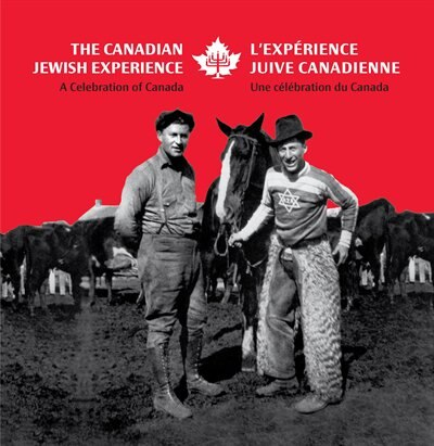 The Canadian Jewish Experience / L'Experience juive canadienne: A Celebration of Canada / Une célébration du Canada by Canadian Jewish Experience