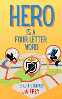 Hero Is A Four Letter Word by J M Frey