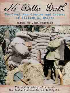 No Better Death: The Great War Diaries And Letters Of William G. Malone - The Moving Story Of A Great New Zealand Co by Tim Keating