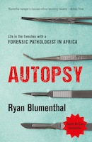 Autopsy: Life In The Trenches With A Forensic Pathologist In Africa